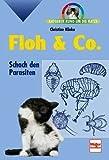 Floh und Co. - Schach den Parasiten (Ratgeber rund um die Katze) [Illustrierte Ausgabe]